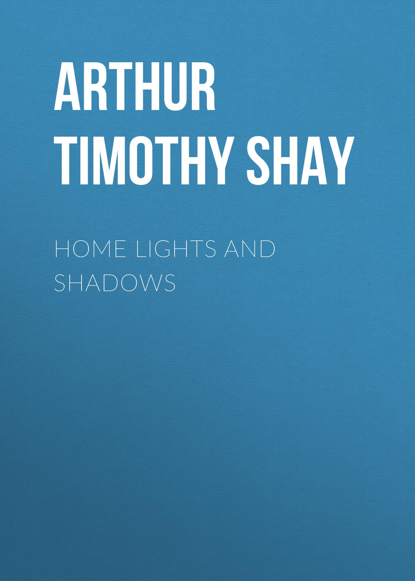 Arthur Timothy Shay Home Lights and Shadows цена в Москве и Питере