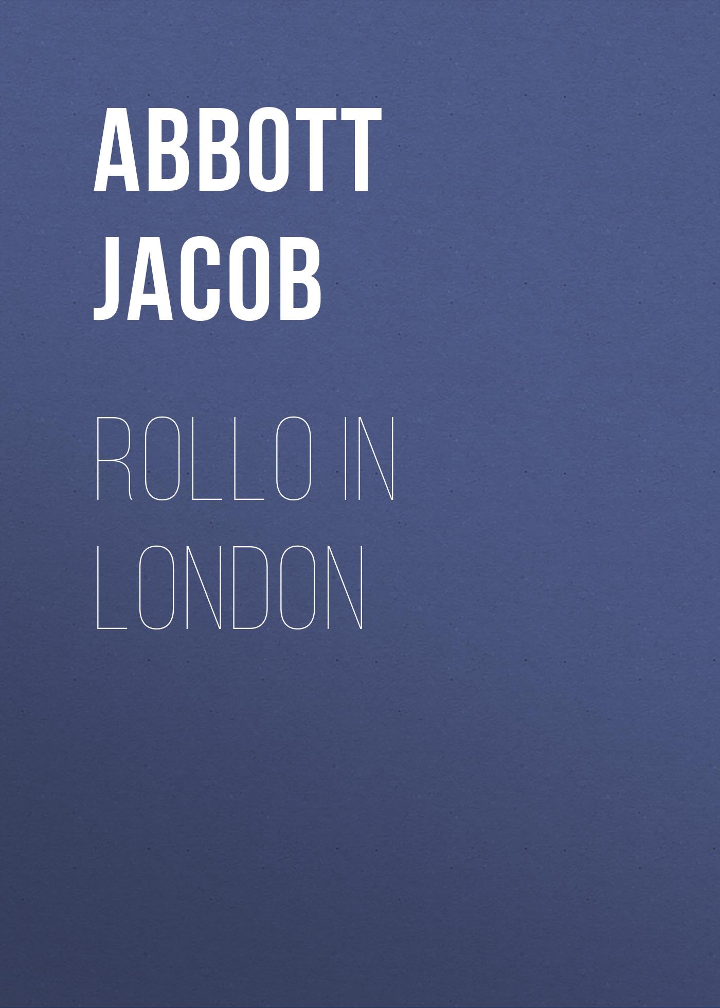 Abbott Jacob Rollo in London abbott jacob rollo on the rhine