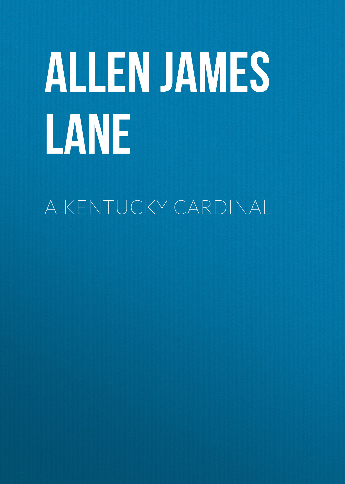 Allen James Lane A Kentucky Cardinal allen james lane the mettle of the pasture