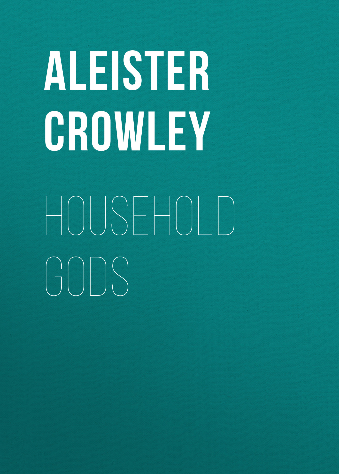Aleister Crowley Household Gods aleister crowley household gods