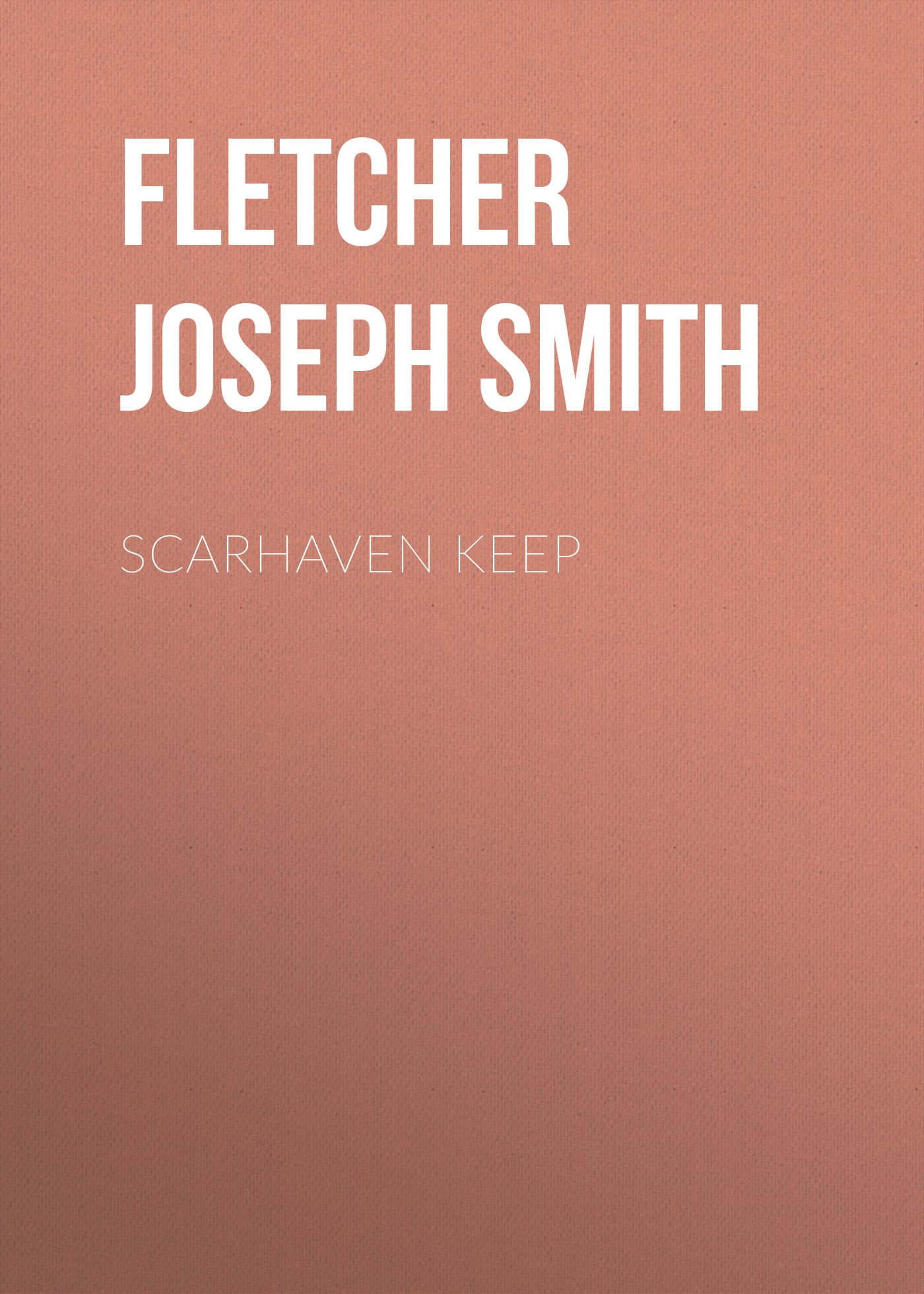 Fletcher Joseph Smith Scarhaven Keep fletcher joseph smith in the days of drake