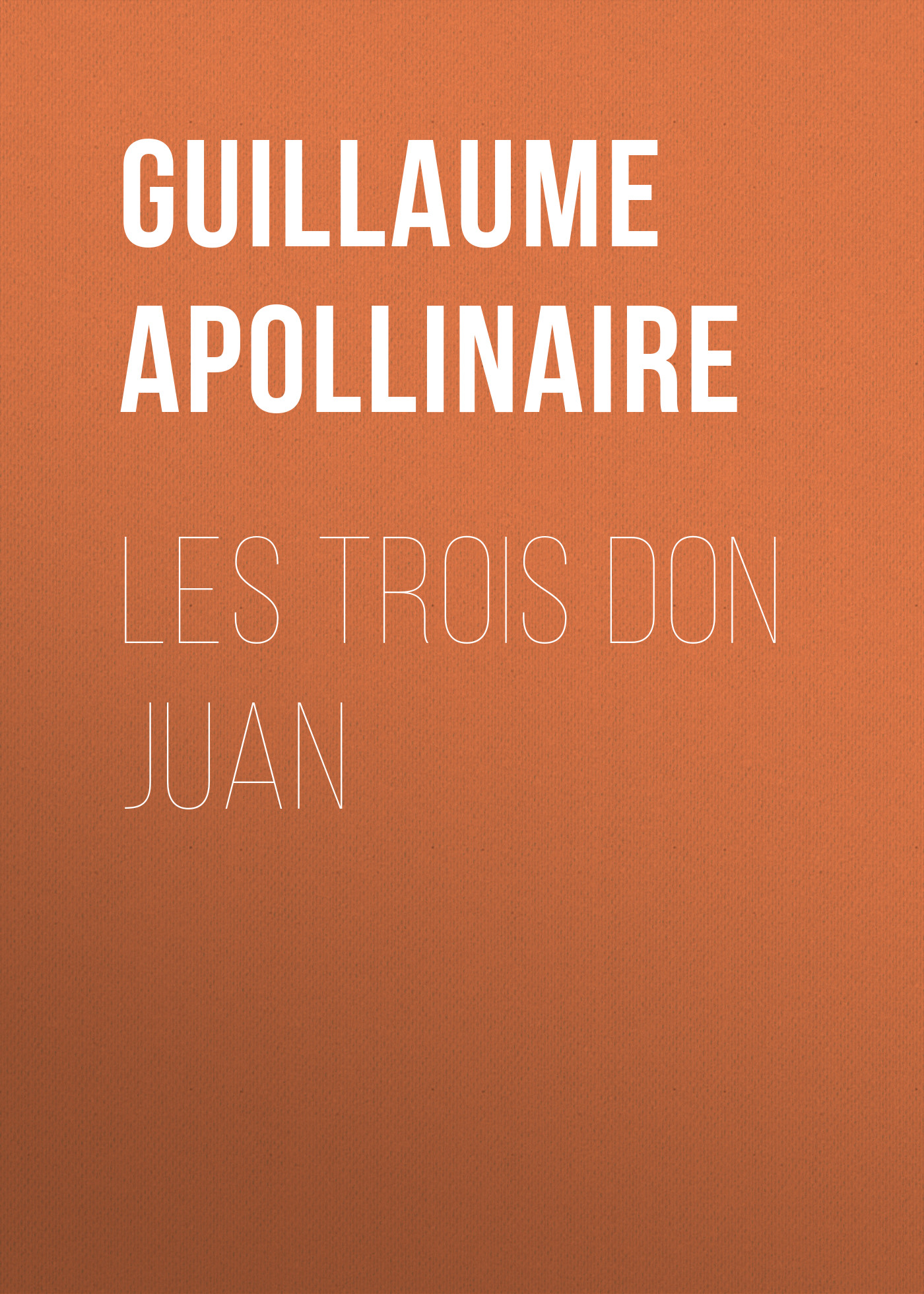 Guillaume Apollinaire Les trois Don Juan vlad ber happy mike and the new don juan