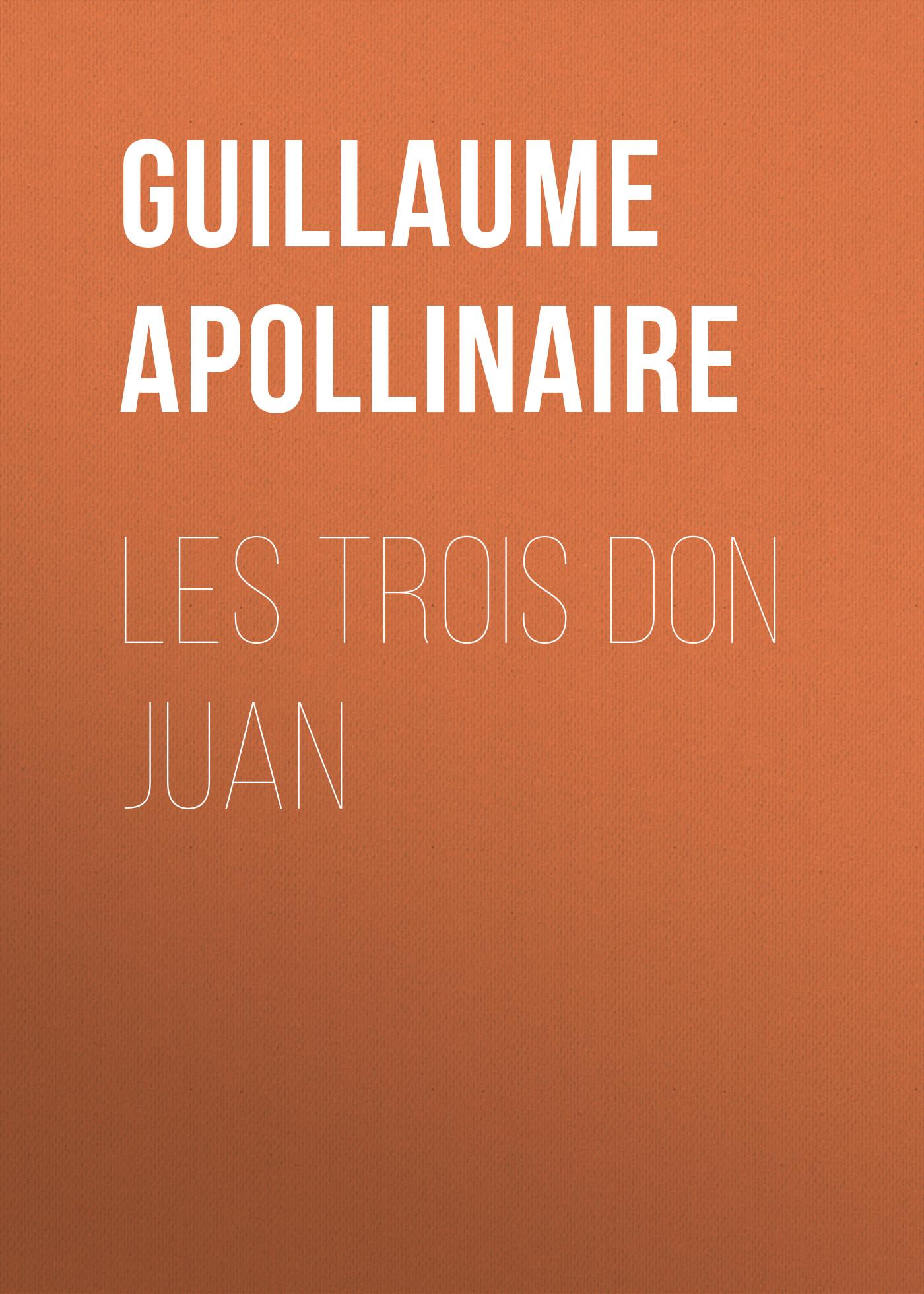 Guillaume Apollinaire Les trois Don Juan adolph schaden der deutsche don juan