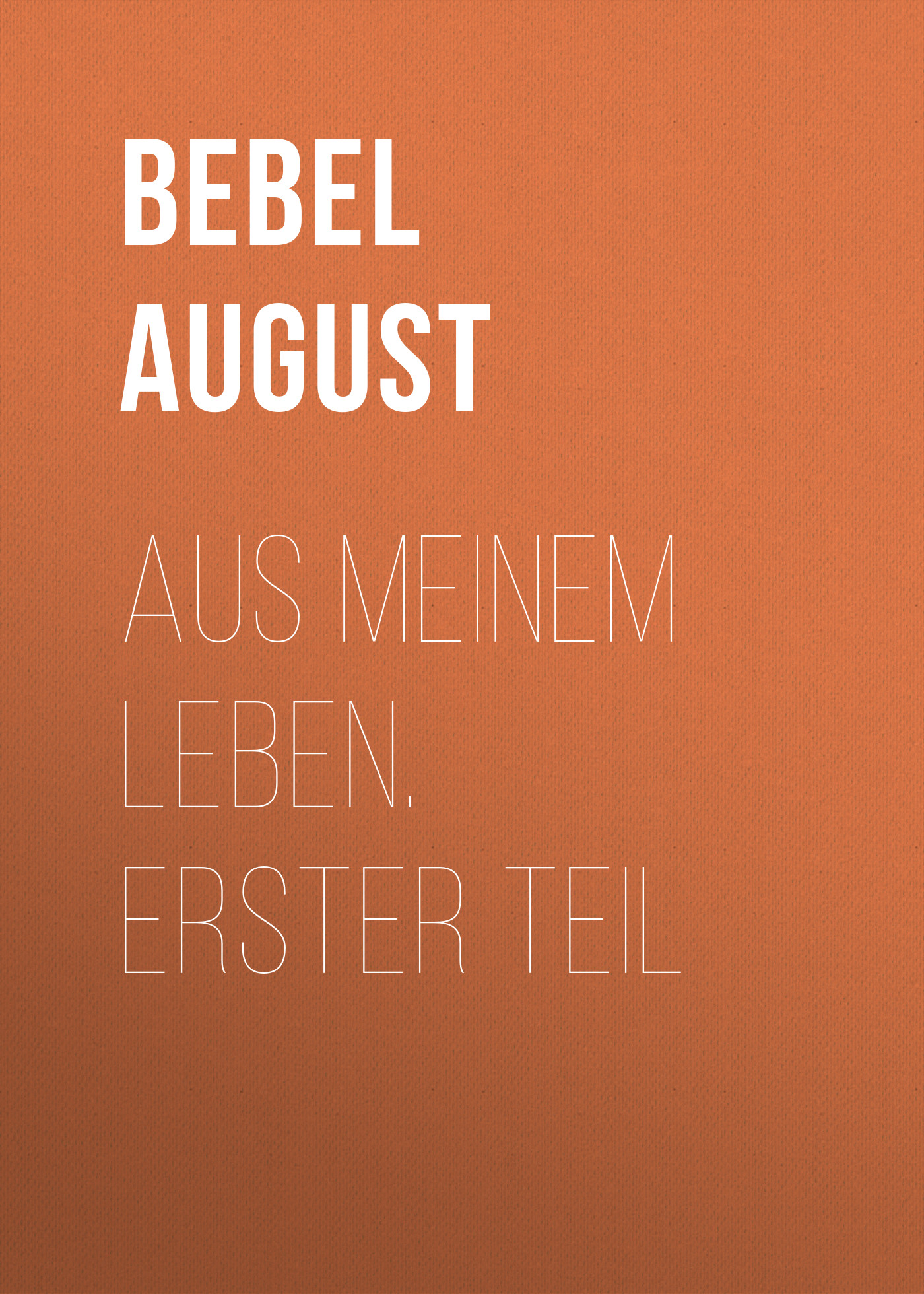 Bebel August Aus meinem Leben. Erster Teil