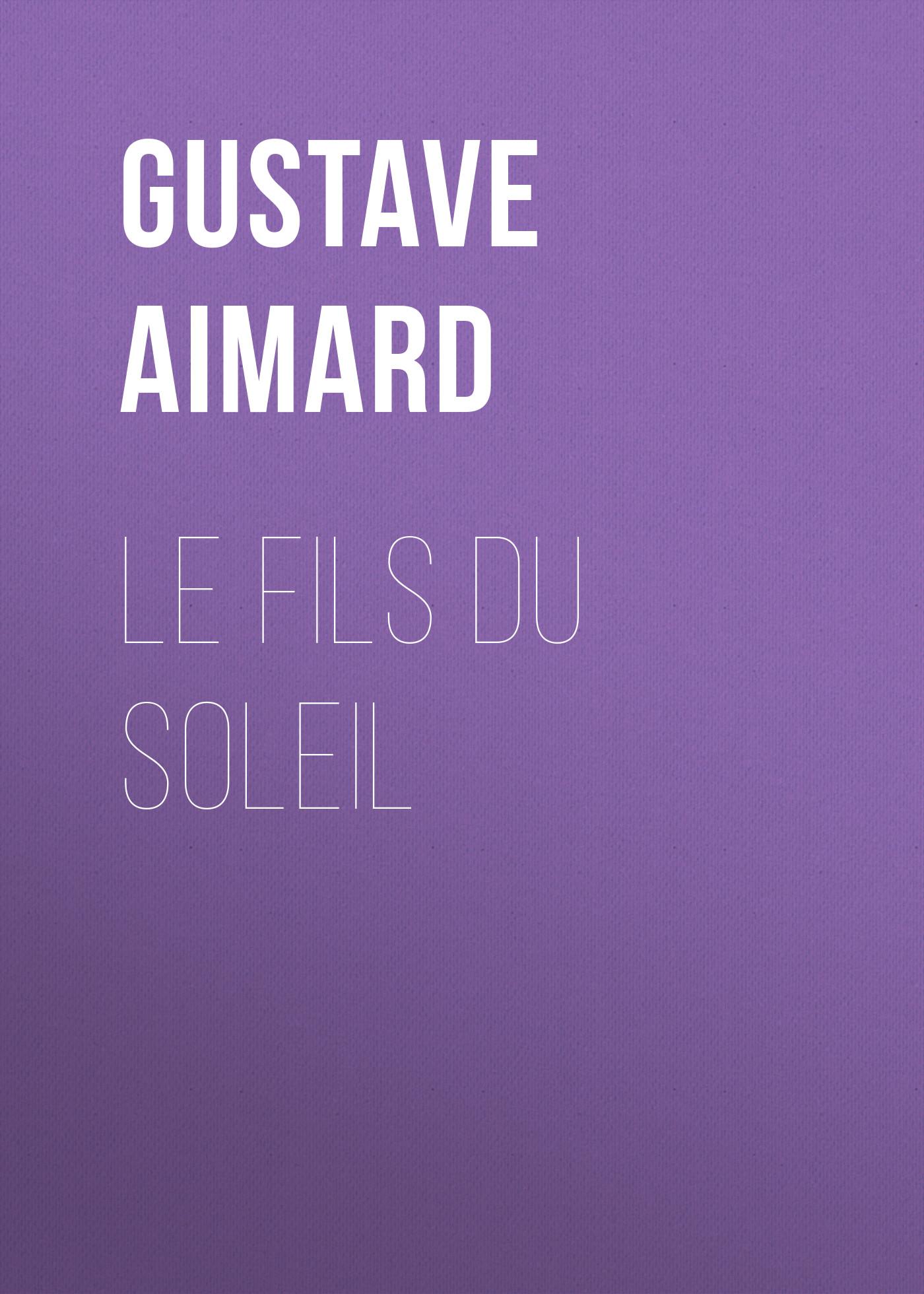 Gustave Aimard Le fils du Soleil цена и фото