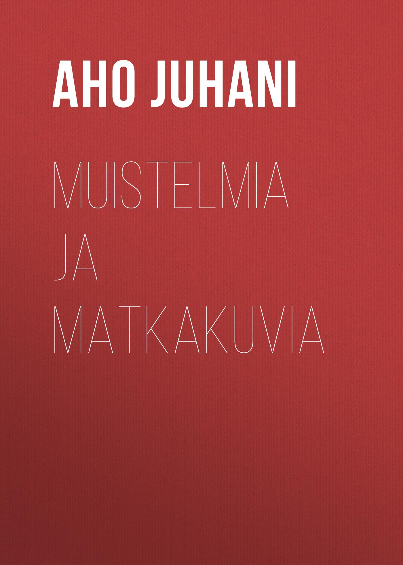 Aho Juhani Muistelmia ja matkakuvia цена и фото