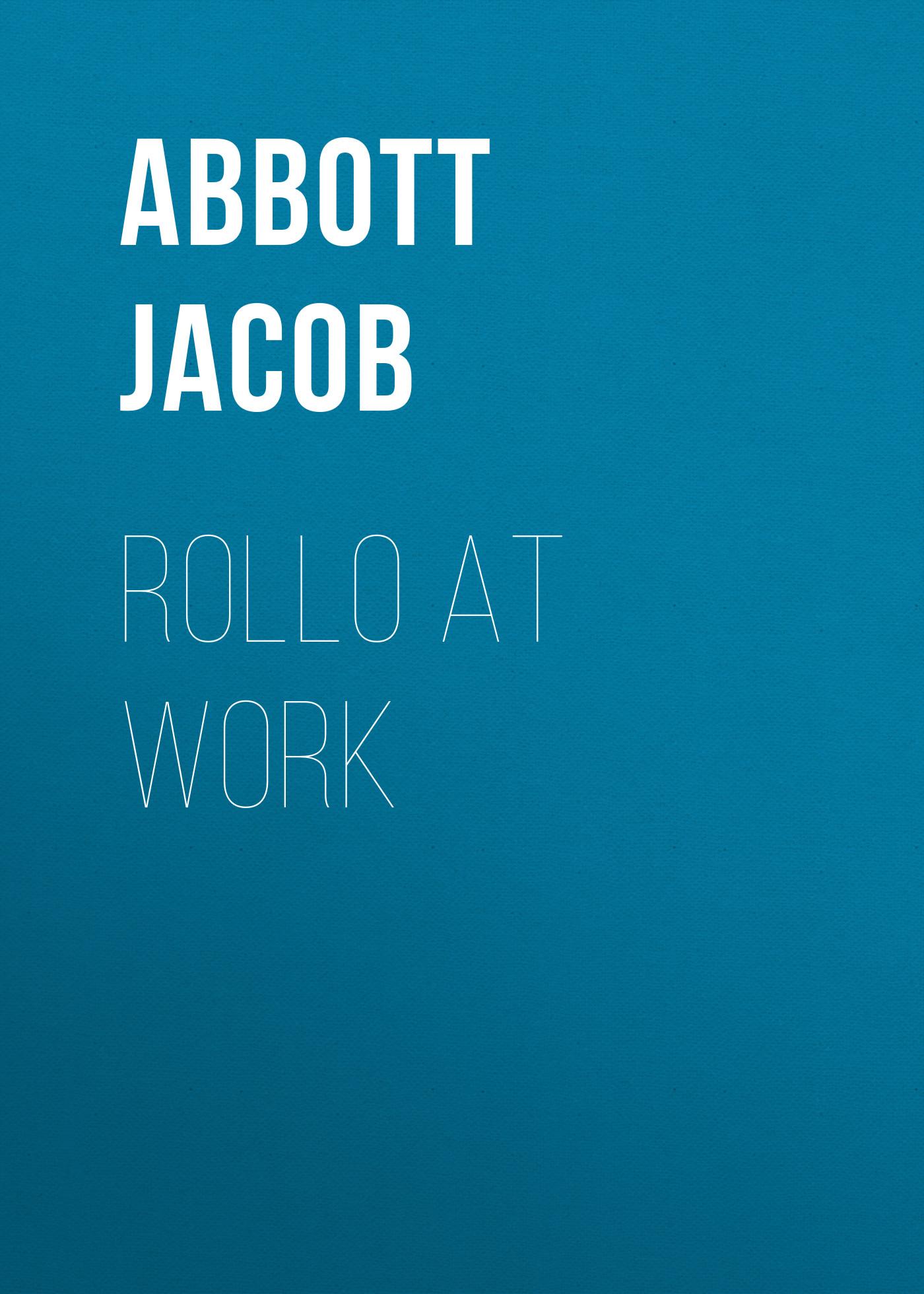 Abbott Jacob Rollo at Work