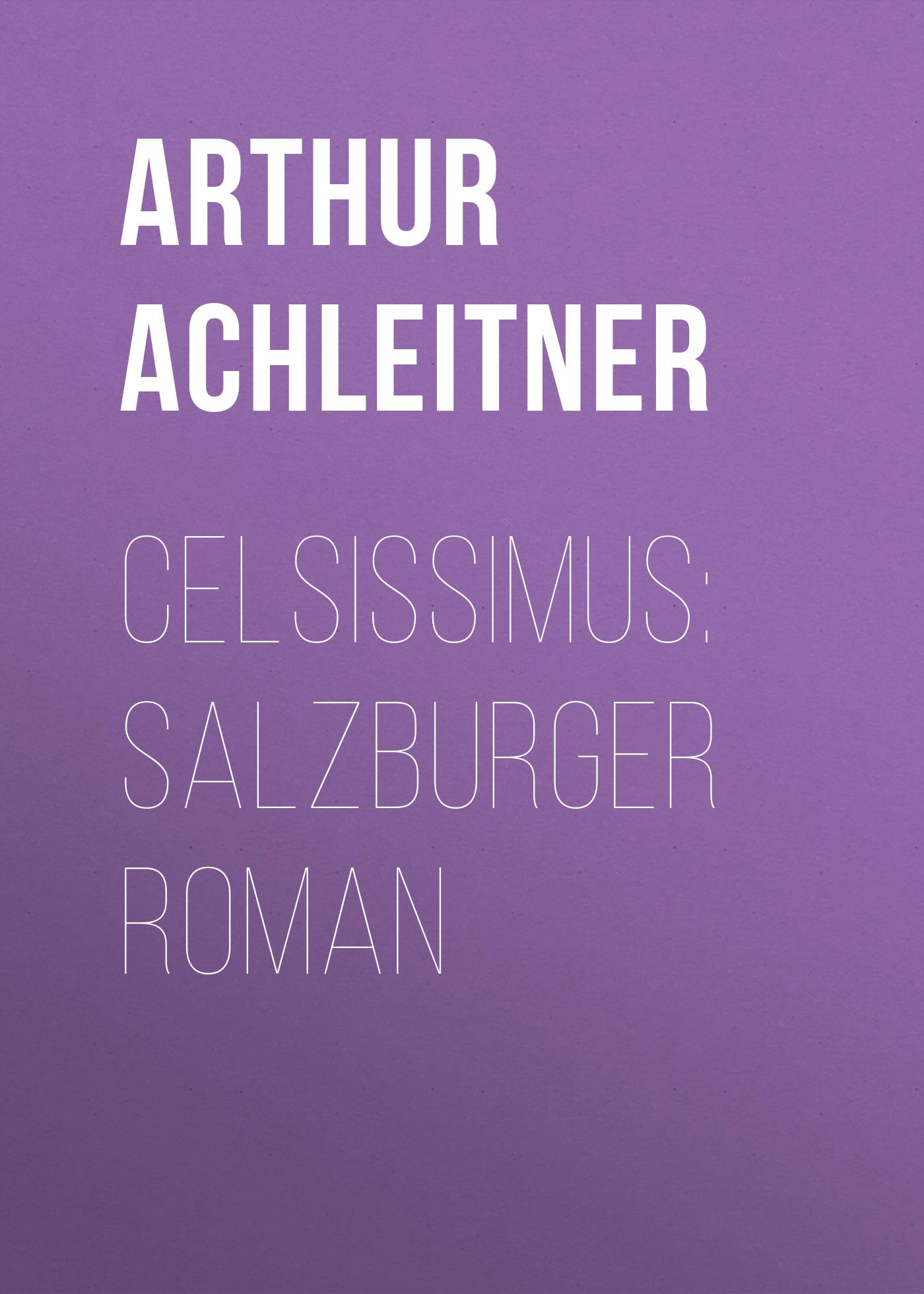 Arthur Achleitner Celsissimus: Salzburger Roman arthur achleitner aus kroatien