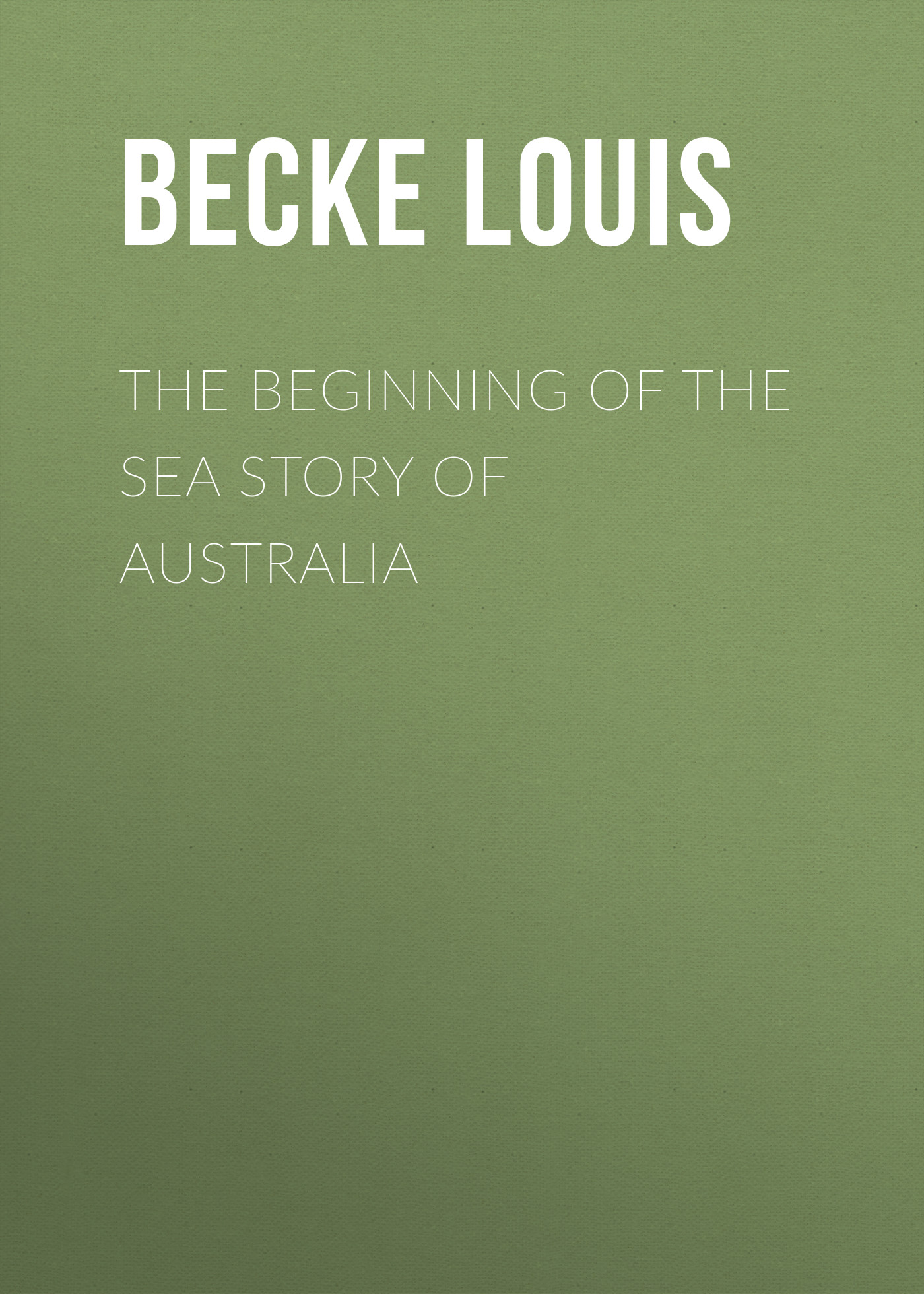 Becke Louis The Beginning Of The Sea Story Of Australia павел плунский владимир антонов вячеслав зенкин ильдар бедретдинов николай гордюков su 27 fighter beginning of story part 1