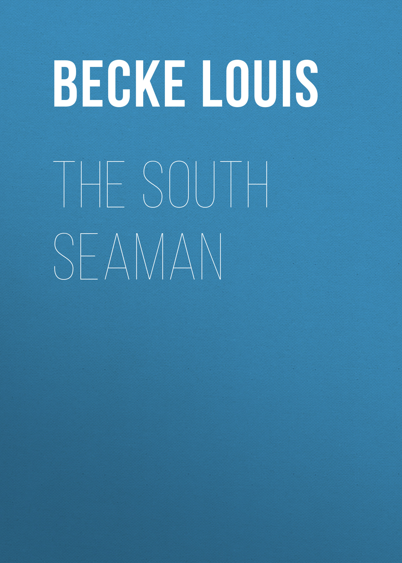 Becke Louis The South Seaman becke louis tom wallis a tale of the south seas