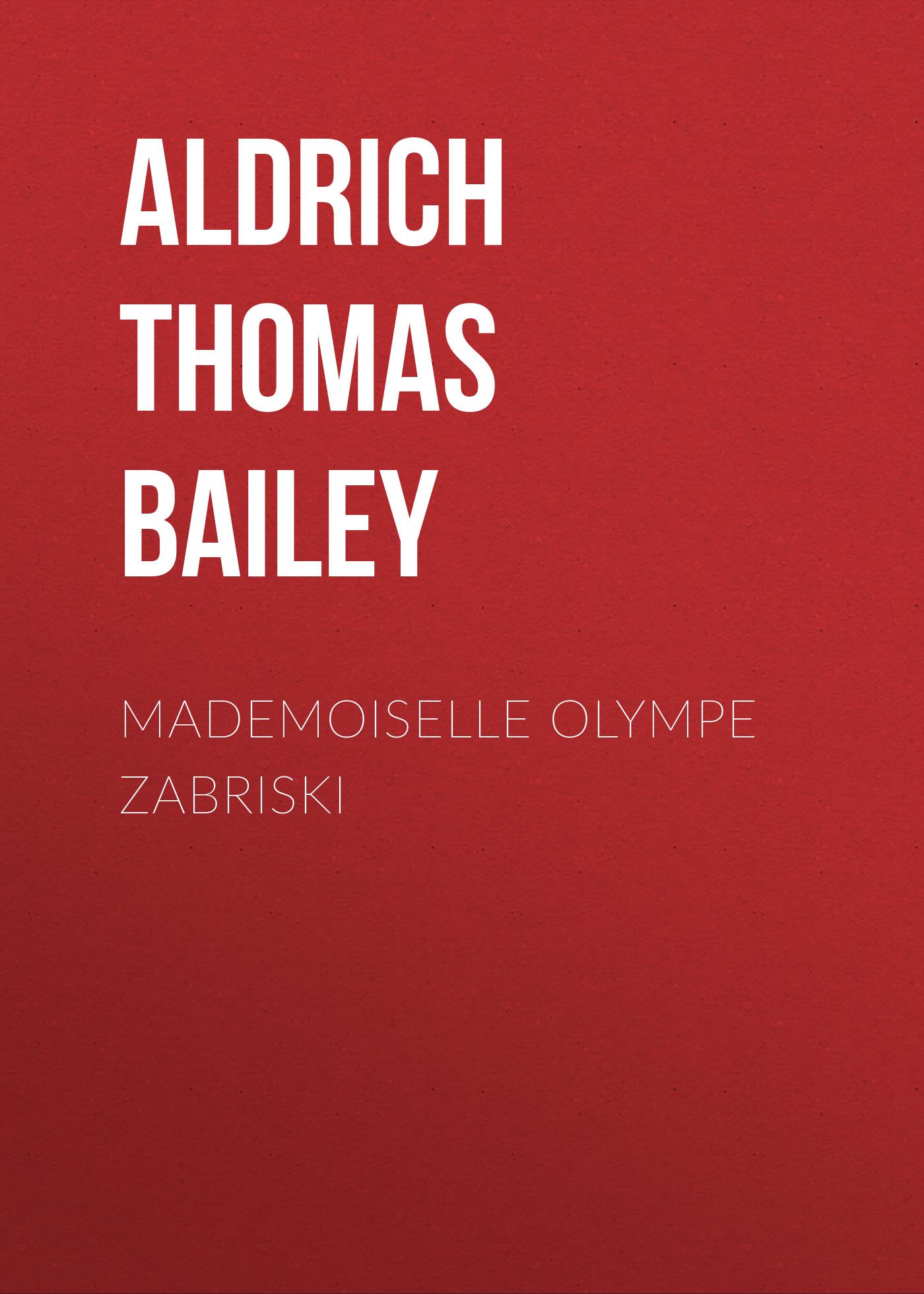 Aldrich Thomas Bailey Mademoiselle Olympe Zabriski aldrich thomas bailey wyndham towers