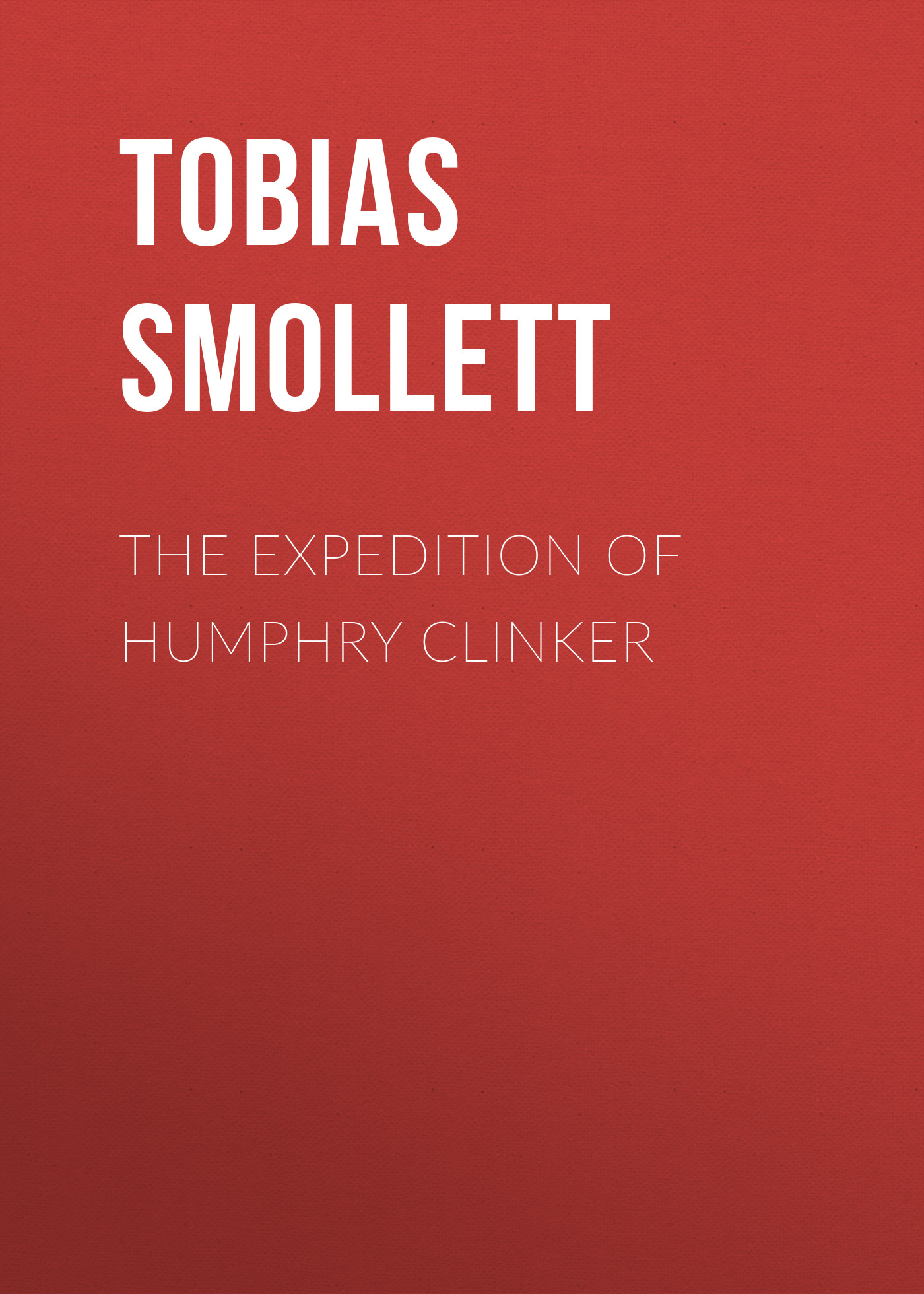 Tobias Smollett The Expedition of Humphry Clinker