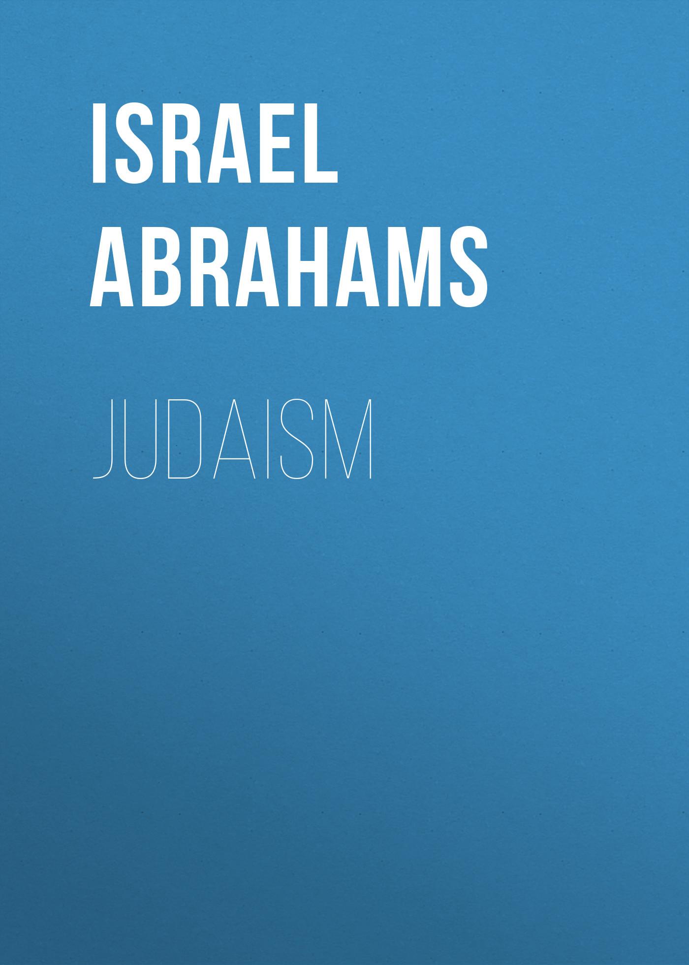 Israel Abrahams Judaism gonzo judaism