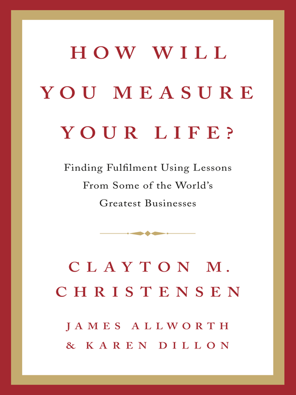 Clayton Christensen How Will You Measure Your Life? the book that changed my life
