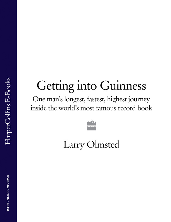 Larry Olmsted Getting into Guinness: One man's longest, fastest, highest journey inside the world's most famous record book