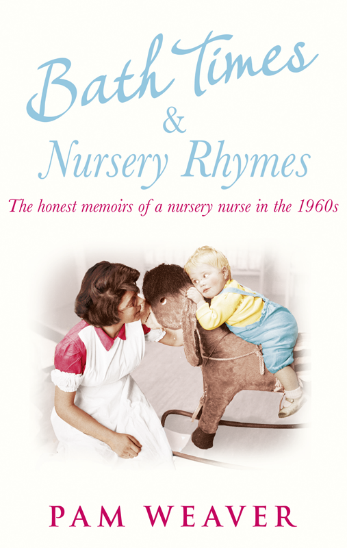 Pam Weaver Bath Times and Nursery Rhymes: The memoirs of a nursery nurse in the 1960s цена