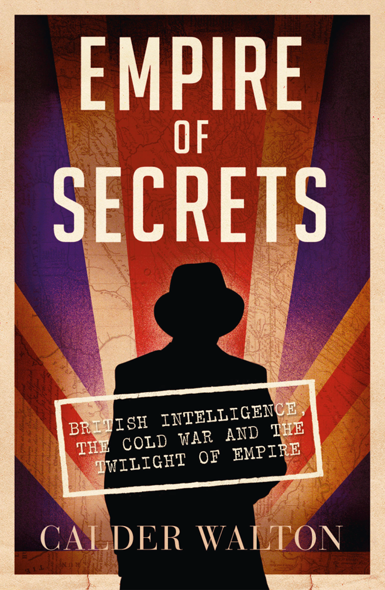 Calder Walton Empire of Secrets: British Intelligence, the Cold War and the Twilight of Empire the black book of secrets
