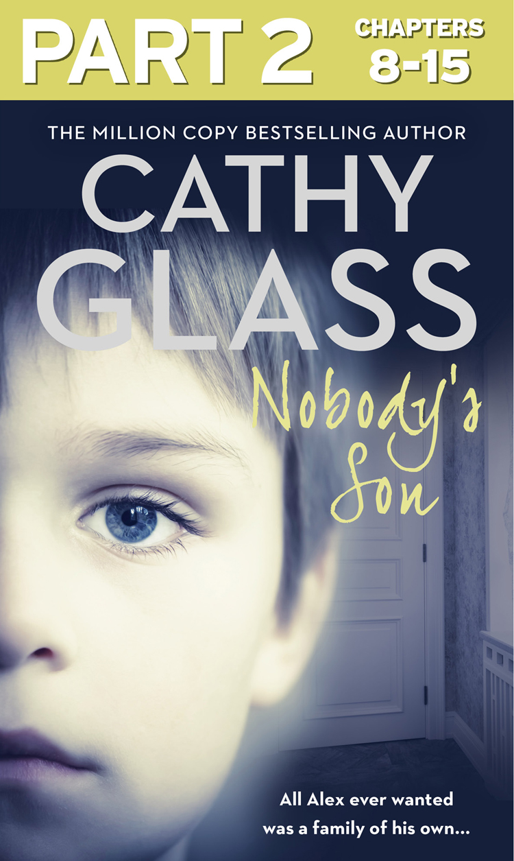 Cathy Glass Nobody's Son: Part 2 of 3: All Alex ever wanted was a family of his own all i ever wanted