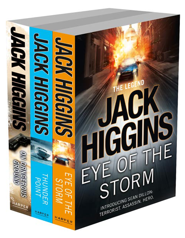 Jack Higgins Sean Dillon 3-Book Collection 1: Eye of the Storm, Thunder Point, On Dangerous Ground dillon wallace grit a plenty