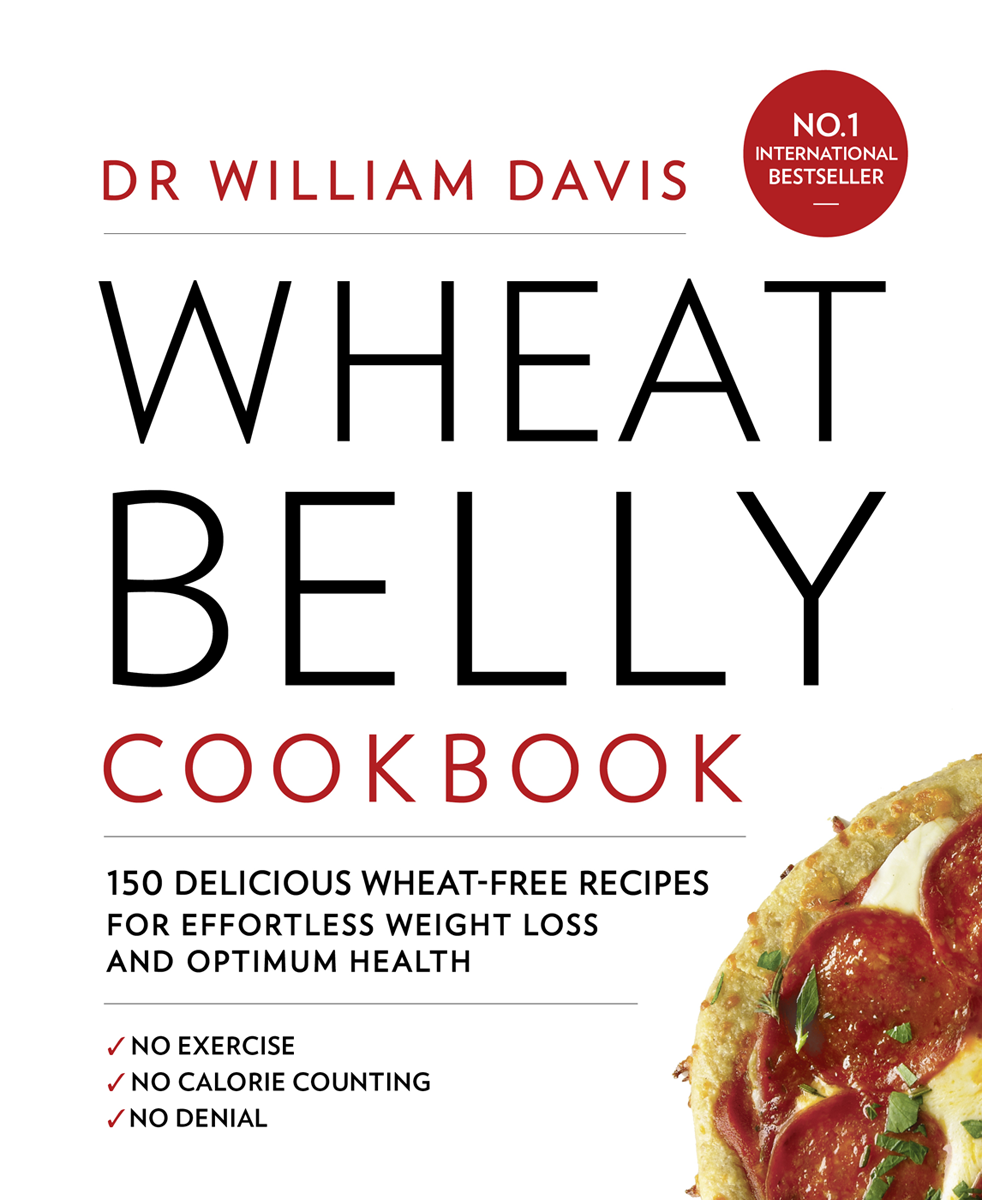 Dr Davis William Wheat Belly Cookbook: 150 delicious wheat-free recipes for effortless weight loss and optimum health все цены