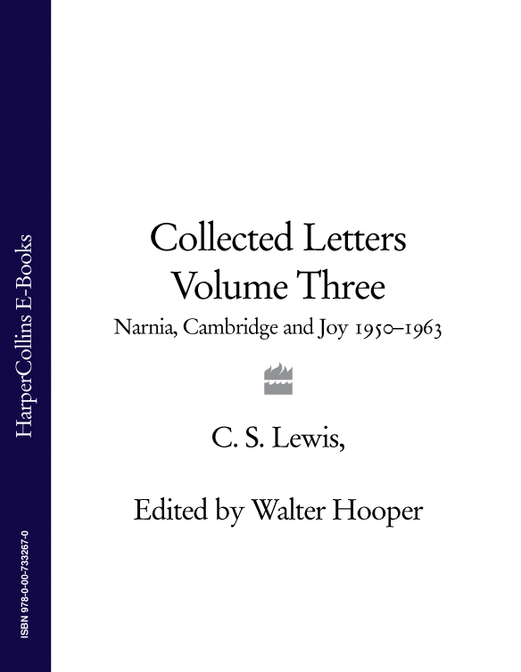 Walter Hooper Collected Letters Volume Three: Narnia, Cambridge and Joy 1950–1963 burton j hendrick the life and letters of walter h page volume i