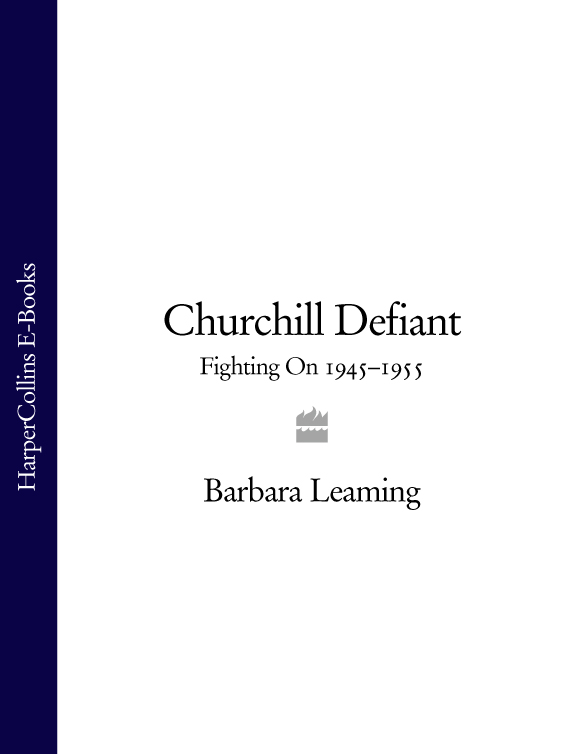 Barbara Leaming Churchill Defiant: Fighting On 1945–1955 defiant