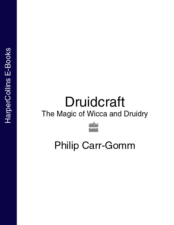 Philip Carr-Gomm Druidcraft: The Magic of Wicca and Druidry philip glass the best of philip glass 2 cd