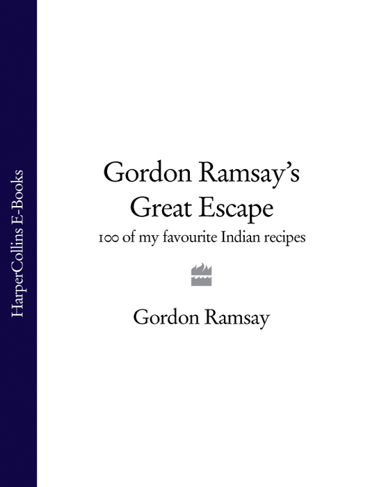 Gordon Ramsay Gordon Ramsay's Great Escape: 100 of my favourite Indian recipes все цены
