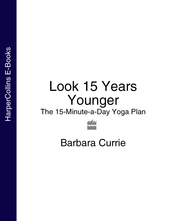 Barbara Currie Look 15 Years Younger: The 15-Minute-a-Day Yoga Plan