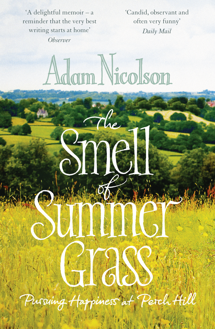 Adam Nicolson Smell of Summer Grass: Pursuing Happiness at Perch Hill on the black hill