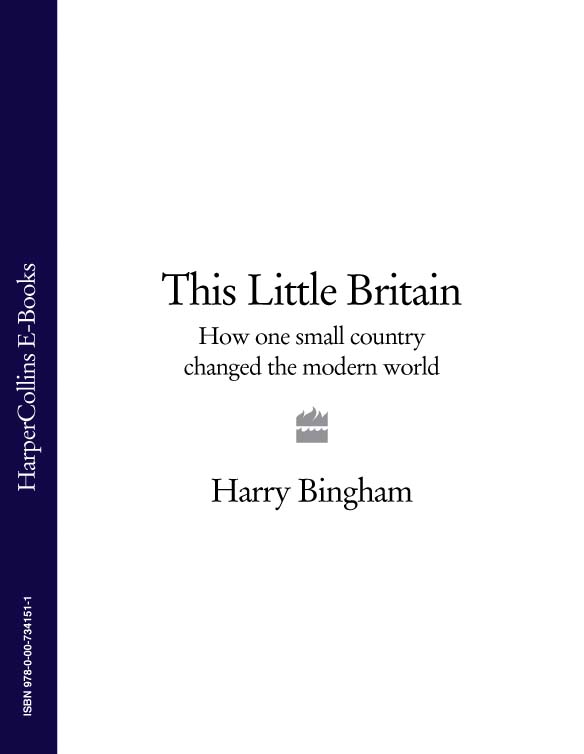 Harry Bingham This Little Britain: How One Small Country Changed the Modern World harry wallop consumed how we buy class in modern britain