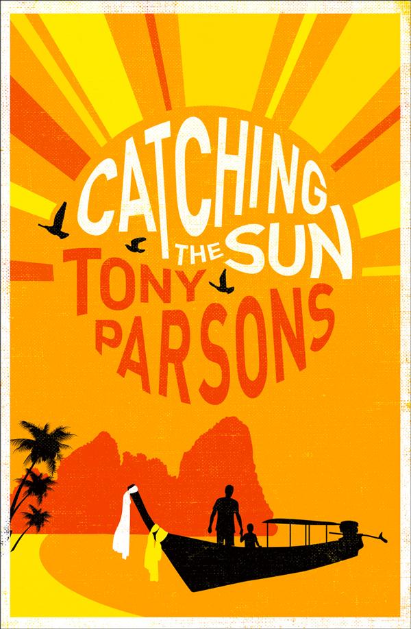 Tony Parsons Catching the Sun tony parsons the family way