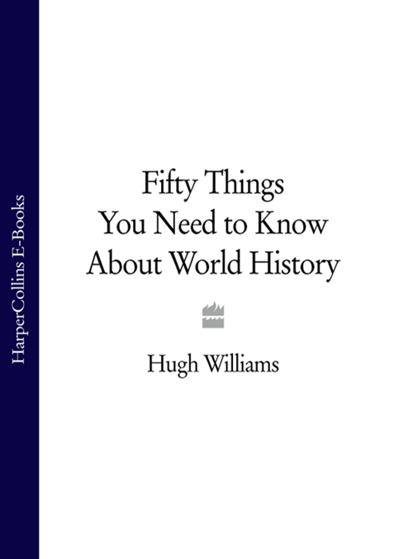 Hugh Williams Fifty Things You Need to Know About World History sumeet desai what you need to know about economics