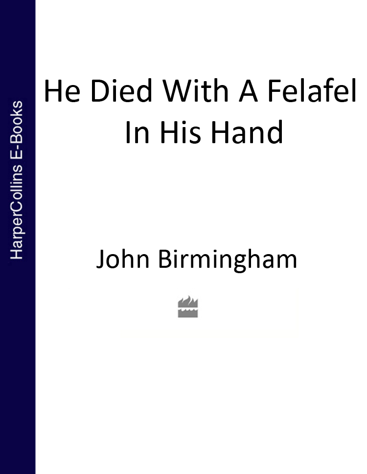 John Birmingham He Died With a Felafel in His Hand popcaan birmingham