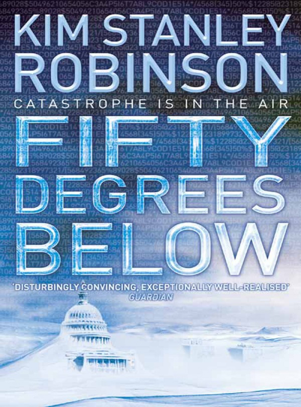 Kim Stanley Robinson Fifty Degrees Below kim stanley robinson green mars