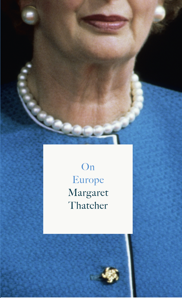 Margaret Thatcher On Europe margaret thatcher statecraft