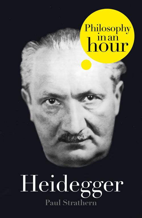 Paul Strathern Heidegger: Philosophy in an Hour paul strathern thomas aquinas philosophy in an hour