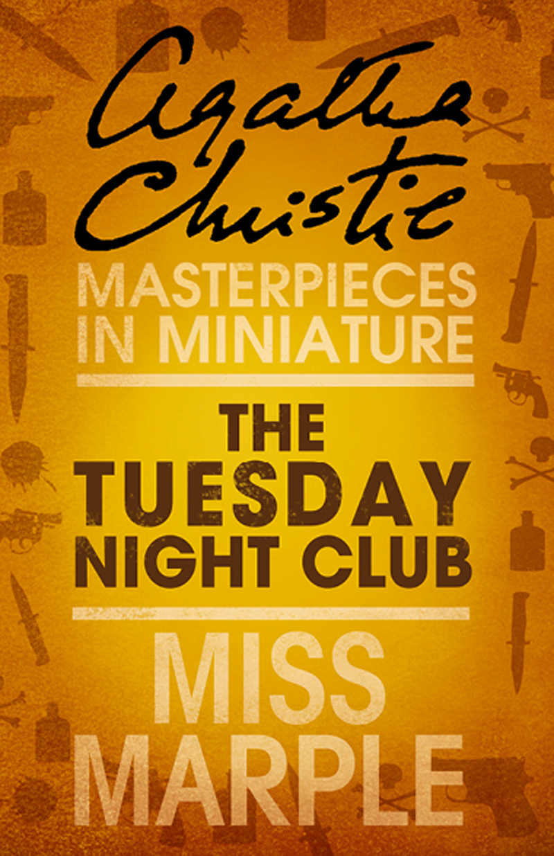Агата Кристи The Tuesday Night Club: A Miss Marple Short Story agatha christie the companion a miss marple short story