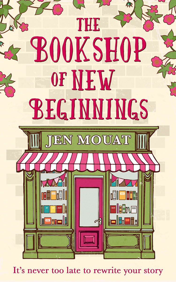 Jen Mouat The Bookshop of New Beginnings: Heart-warming, uplifting – a perfect feel good read! new beginnings