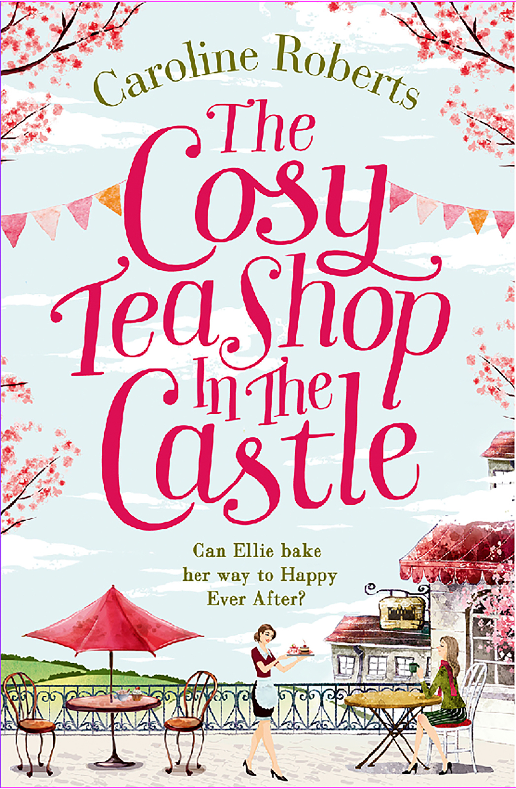 Caroline Roberts The Cosy Teashop in the Castle: The bestselling feel-good rom com of the year roberts n year one