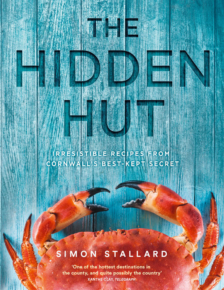 Simon Stallard The Hidden Hut: Irresistible Recipes from Cornwall's Best-kept Secret feasts