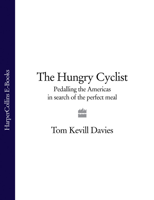 Tom Davies Kevill The Hungry Cyclist: Pedalling The Americas In Search Of The Perfect Meal hungry as the sea