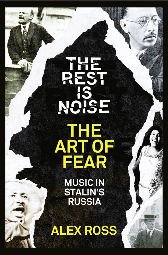 Alex Ross The Rest Is Noise Series: The Art of Fear: Music in Stalin's Russia alex ross the rest is noise series sunken cathedrals music at century's end