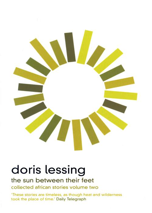 Doris Lessing The Sun Between Their Feet: Collected African Stories Volume Two doris lessing the temptation of jack orkney collected stories volume two
