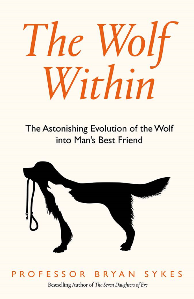 Professor Bryan Sykes The Wolf Within: The Astonishing Evolution of the Wolf into Man's Best Friend wolf the page 6