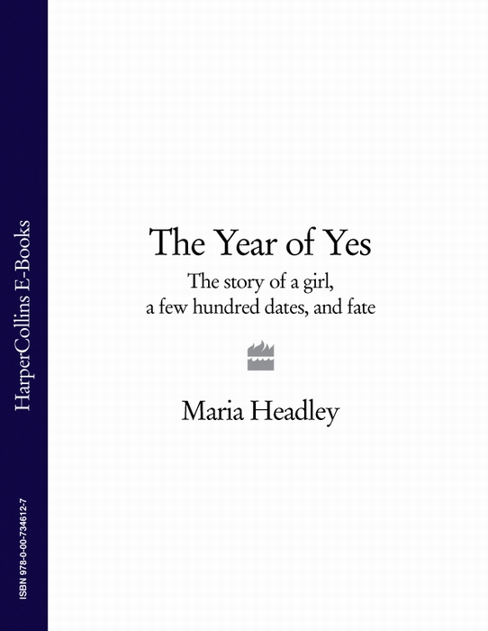 Maria Dahvana Headley The Year of Yes: The Story of a Girl, a Few Hundred Dates, and Fate