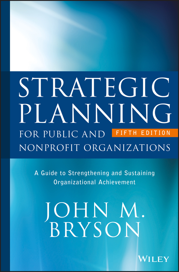 John Bryson M. Strategic Planning for Public and Nonprofit Organizations. A Guide to Strengthening and Sustaining Organizational Achievement greiving stefan european climate vulnerabilities and adaptation a spatial planning perspective