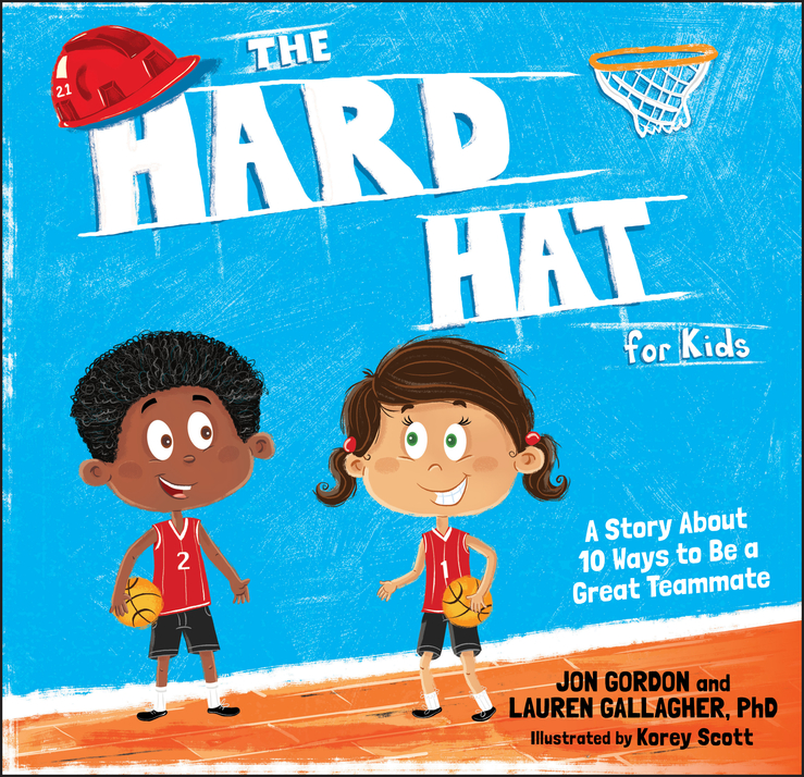 Jon Gordon The Hard Hat for Kids. A Story About 10 Ways to Be a Great Teammate