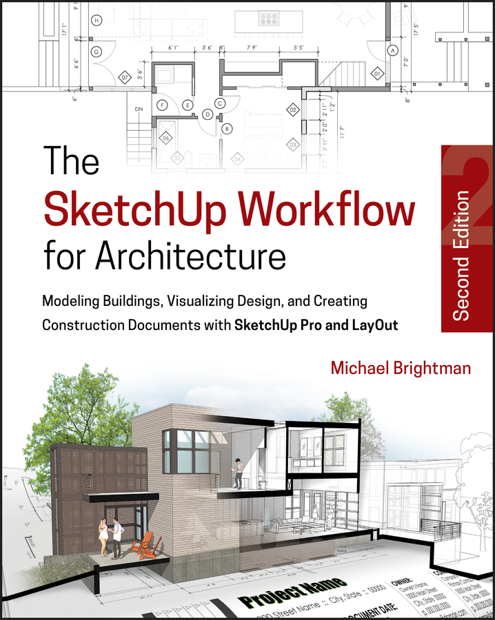 Michael Brightman The SketchUp Workflow for Architecture. Modeling Buildings, Visualizing Design, and Creating Construction Documents with SketchUp Pro and LayOut aidan chopra google sketchup 8 for dummies
