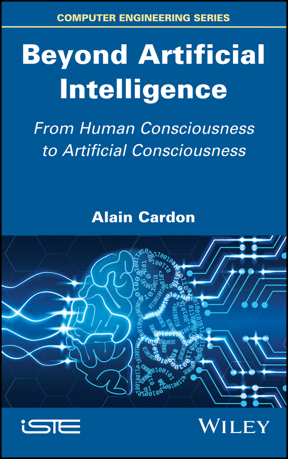 Alain Cardon Beyond Artificial Intelligence. From Human Consciousness to Artificial Consciousness